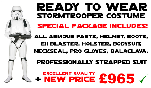 New Stormtrooper Special Offer - Ready to Wear Package with Accessories + E11 Blaster + Balaclava + Voice Amp Unit + October Delivery + New Price. Limited number of suits available. Approx 7-10 Days Delivery. DO NOT WAIT - ORDER NOW....