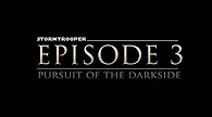 Stormtrooper Episode 3: Pusuit of the Darkside